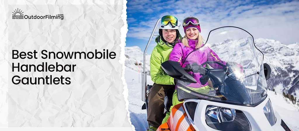 Best Snowmobile Handlebar Gauntlets