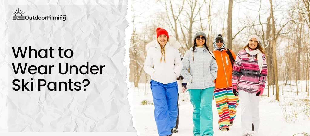 What to Wear Under Ski Pants